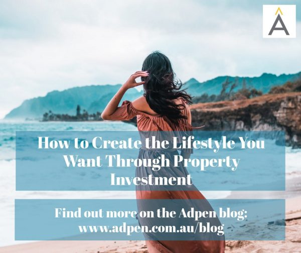 How to Create the Lifestyle You Want Through Property Investment