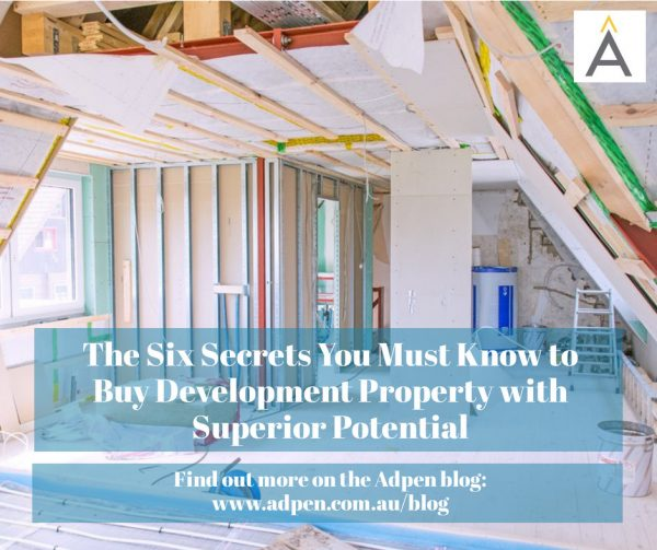 The Six Secrets You Must Know to Buy Development Property with Superior Potential